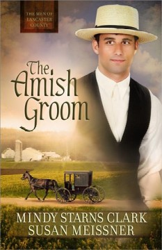 The Amish groom /  Mindy Starns Clark, Susan Meissner. - Mindy Starns Clark, Susan Meissner.