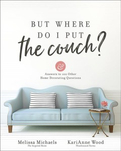 But where do I put the couch? /  Melissa Michaels and KariAnne Wood. - Melissa Michaels and KariAnne Wood.