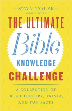 The ultimate Bible knowledge challenge /  Stan Toler (general editor).