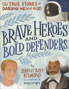Brave heroes and bold defenders /  by Shirley Raye Redmond ; illustrations by Katya Longhi. - by Shirley Raye Redmond ; illustrations by Katya Longhi.