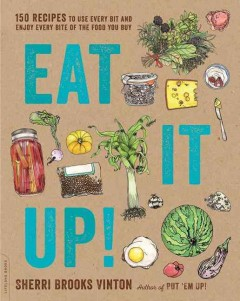 Eat it up! : 150 recipes to use every bit and enjoy every bite of the food you buy / Sherri Brooks Vinton. - Sherri Brooks Vinton.