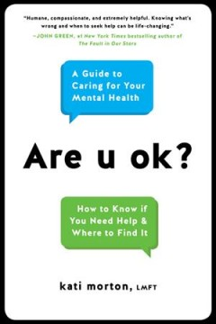 Are u ok? : a guide to caring for your mental health : how to know if you need help & where to find it / Kati Morton, LMFT. - Kati Morton, LMFT.