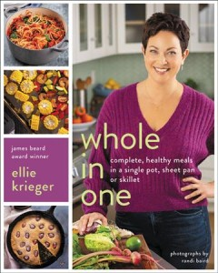 Whole in one : complete, healthy meals in a single pot, sheet, pan, or skillet / Ellie Krieger ; photographs by Randi Baird. - Ellie Krieger ; photographs by Randi Baird.