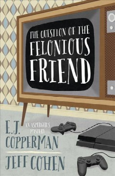 The question of the felonious friend : an asperger's mystery / E. J. Copperman, Jeff Cohen.