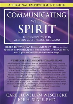 Communicating with spirit : here's how you can communicate with (and benefit from) spirits of the departed, spirit guides & helpers, gods & goddesses, your higher self and your holy guardian angel / Carl Llewellyn Weschcke, Joe H. Slate, Ph. D. - Carl Llewellyn Weschcke, Joe H. Slate, Ph. D.