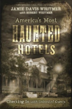 America's most haunted hotels : checking in with uninvited guests / Jamie Davis Whitmer ; with Robert Whitmer. - Jamie Davis Whitmer ; with Robert Whitmer.
