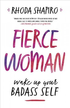 Fierce woman : wake up your badass self / Rhoda Shapiro. - Rhoda Shapiro.