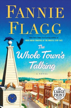 The whole town's talking : a novel / Fannie Flagg. - Fannie Flagg.