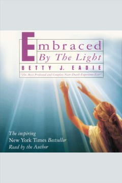 Embraced by the light /  Betty J. Eadie.