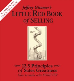 Jeffrey Gitomer's little red book of selling : 12.5 principles of sales greatness : how to make sales forever / Jeffrey Gitomer.
