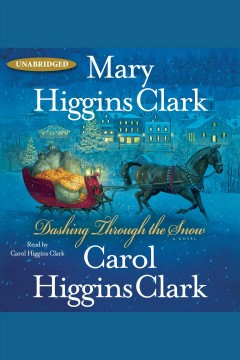 Dashing through the snow /  Mary Higgins Clark, Carol Higgins Clark. - Mary Higgins Clark, Carol Higgins Clark.