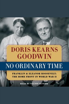 No ordinary time : Franklin & Eleanor Roosevelt : the home front in World War II / Doris Kearns Goodwin. - Doris Kearns Goodwin.