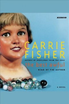 The best awful /  Carrie Fisher. - Carrie Fisher.