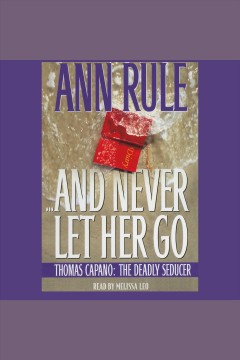 And never let her go /  Ann Rule.