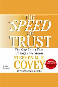 The speed of trust /  Stephen M.R. Covey with Rebecca R. Merrill.