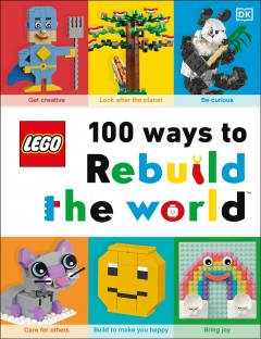 100 ways to rebuild the world /  written by Helen Murray ; [photography, Gary Ombler]. - written by Helen Murray ; [photography, Gary Ombler].