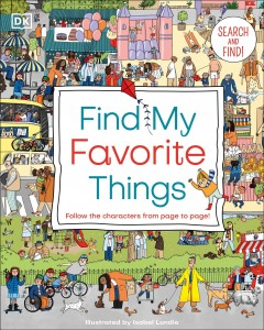Find my favorite things : follow the characters from page to page! / written by Dawn Sirett ; illustrated by Isobel Lundie. - written by Dawn Sirett ; illustrated by Isobel Lundie.