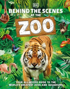 Behind the scenes at the zoo : your all-access guide to the world's greatest zoos and aquariums / [writers, Ben Ffrancon Davies, Vicky Melfi]. - [writers, Ben Ffrancon Davies, Vicky Melfi].