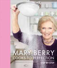 Mary Berry cooks to perfection : step by step.