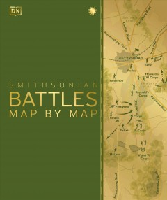 Battles map by map /  Smithsonian.
