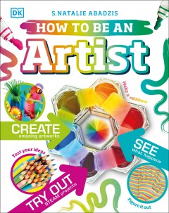 How to be an artist /  written by S. Natalie Abadzis. - written by S. Natalie Abadzis.