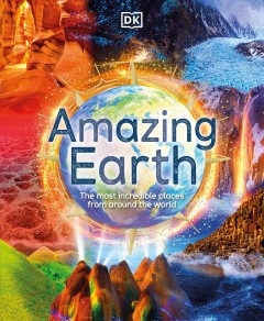 Amazing earth : [the most incredible places from around the world] / written by Anita Ganeri ; illustrated by Tim Smart ; with a foreword by Steve Backshall.
