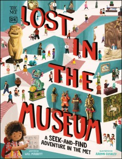 Lost in the museum : a seek-and-find adventure in the Met / written by Will Mabbitt ; illustrated by Aaron Cushley.