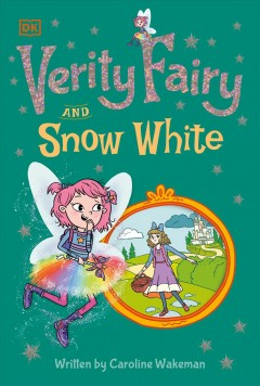 Verity Fairy and Snow White /  written by Caroline Wakeman. - written by Caroline Wakeman.