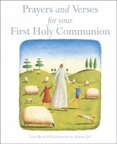 Prayers and verses for your first Holy Communion /  written and compiled by Lois Rock ; illustrated by Alison Jay. - written and compiled by Lois Rock ; illustrated by Alison Jay.