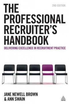 The professional recruiter's handbook : delivering excellence in recruitment practice / Jane Newell Brown, Ann Swain.
