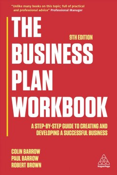 The business plan workbook : a step-by-step guide to creating and developing a successful business / Colin Barrow, Paul Barrow and Robert Brown. - Colin Barrow, Paul Barrow and Robert Brown.