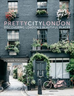 Pretty city London : discovering london's beautiful places / Siobhan Ferguson.