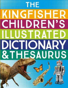 The Kingfisher children's illustrated dictionary & thesaurus.