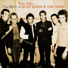 Time flies : the best of Huey Lewis & the News.