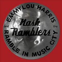 Ramble in Music City : the lost concert (1990) / Emmylou Harris and The Nash Ramblers. - Emmylou Harris and The Nash Ramblers.
