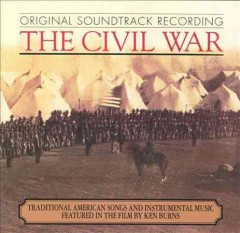 The Civil War : original soundtrack recording : Traditional American songs and instrumental music featured in the film by Ken Burns.