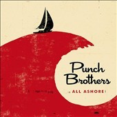 All ashore /  Punch Brothers. - Punch Brothers.