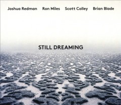 Still dreaming /  Joshua Redman, Ron Miles, Scott Colley, Brian Blade.