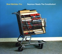 Seymour reads the Constitution! /  Brad Mehldau Trio. - Brad Mehldau Trio.