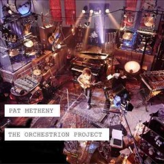 The orchestrion project /  Pat Metheny. - Pat Metheny.