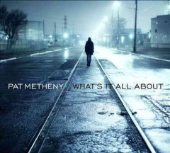 What's it all about /  Pat Metheny.
