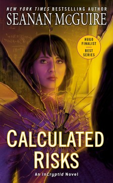 Calculated risks /  Seanan McGuire.
