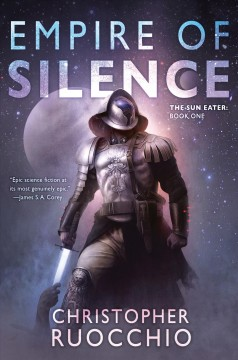 Empire of silence /  Christopher Ruocchio.