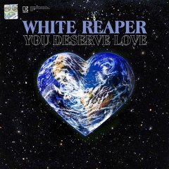 You deserve love /  White Reaper. - White Reaper.