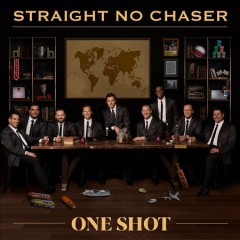 One shot /  Straight No Chaser. - Straight No Chaser.