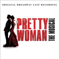 Pretty woman : the musical [soundtrack].
