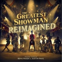 The greatest showman : reimagined [soundtrack] / original songs by Benj Pasek & Justin Paul - original songs by Benj Pasek & Justin Paul