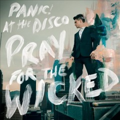 Pray for the wicked /  Panic! At The Disco. - Panic! At The Disco.