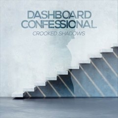 Crooked shadows /  Dashboard Confessional. - Dashboard Confessional.