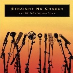 Six pack.  Straight No Chaser. - Straight No Chaser.